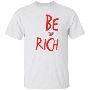 Be The Rich Shirt Shoptpusa Be The Rich Shirt Hoodie Sweatshirt