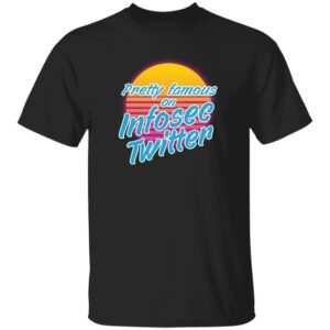 Pretty Famous On Infosec Twitter Shirt Hackxxx Merch Pretty Famous On Infosec Twitter Shirt Hoodie Sweatshirt
